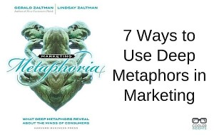 7 Ways to Use Deep Metaphors in Marketing