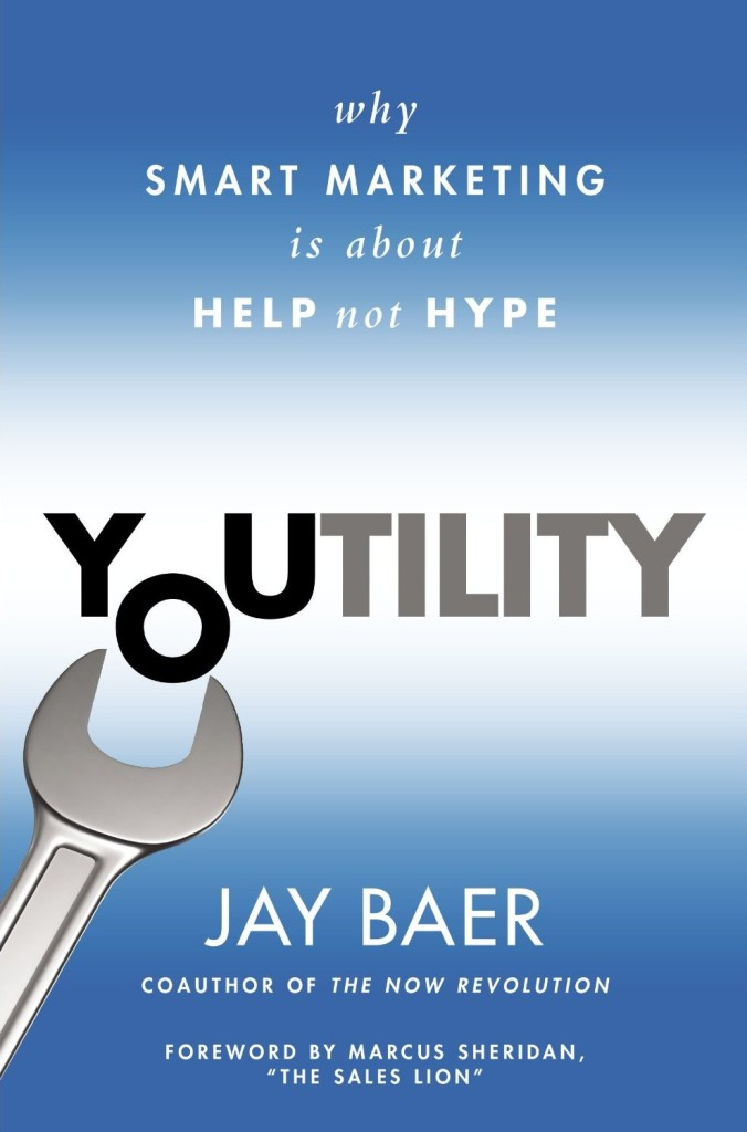 YOUtility Why Smart Marketing is about Help Not Hype