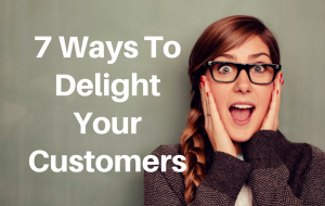 7 Ways To Delight Your Customers
