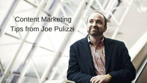 joe-pulizzis-content-marketing-tips