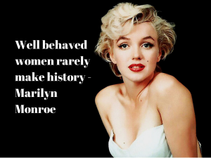 Well behaved women rarely make history -(1)