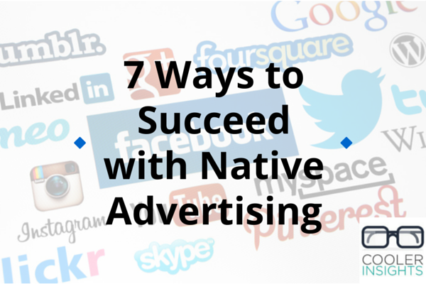 7 Ways to Succeed with Native Advertising