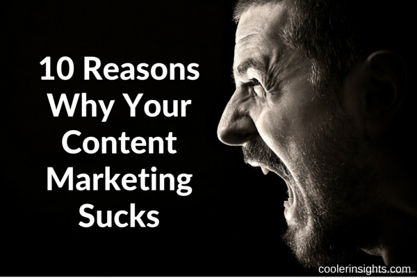10 Reasons Why Your Content Marketing Sucks