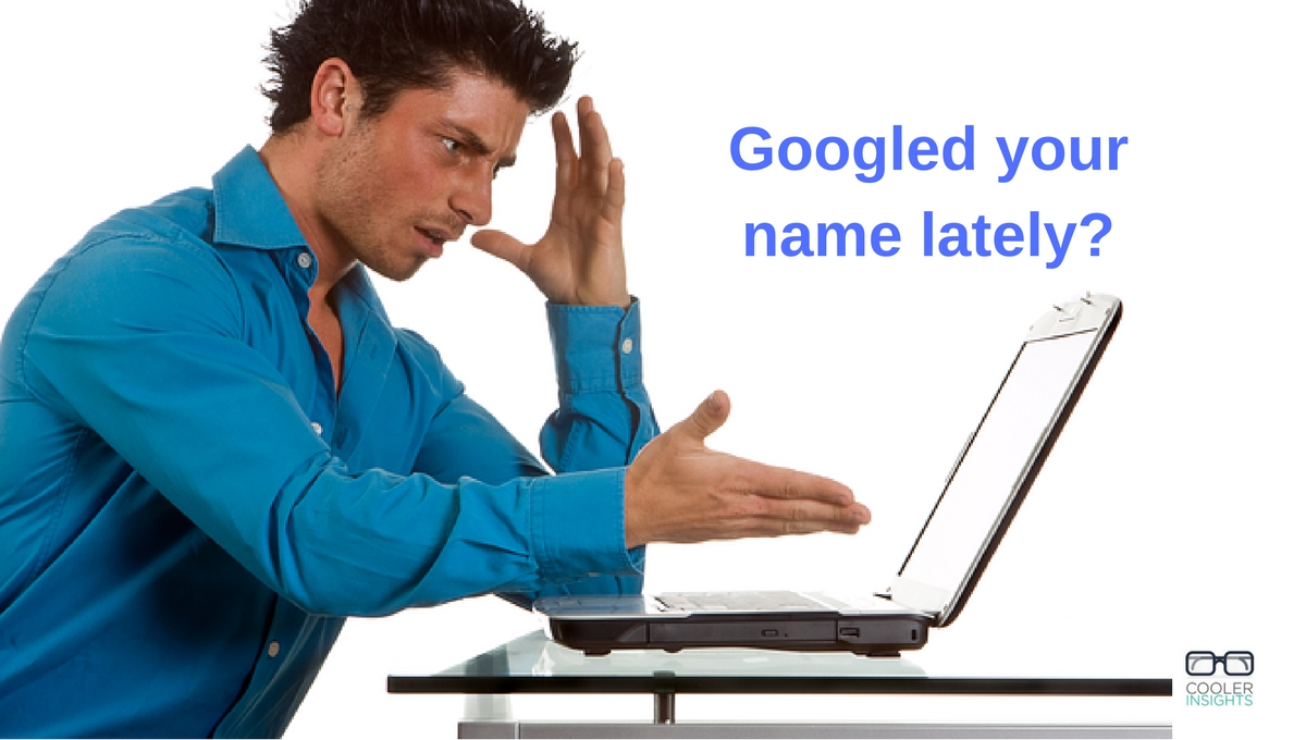 have-you-googled-your-name-lately