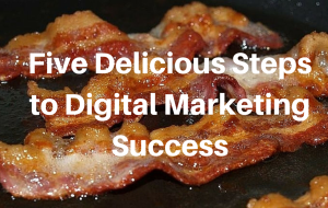 Five Delicious Steps to Digital Marketing Success
