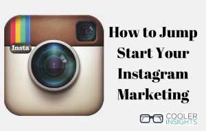 How to Jump Start Your Instagram Marketing