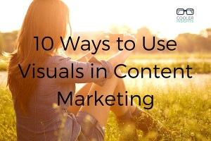 10 Ways to Use Visuals in Content Marketing