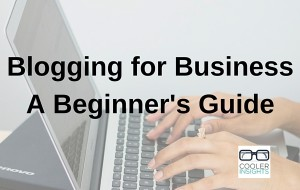 Blogging for Business A Beginner's Guide