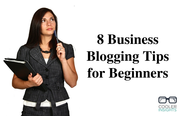 Blogging for Business 8 Must Know Tips for Beginners