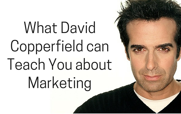 What David Copperfield can Teach You About Marketing