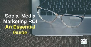 social-media-marketing-roi-an-essential-guide