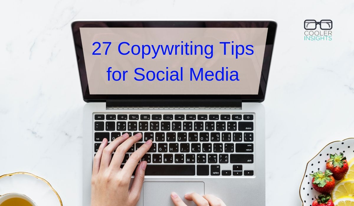 27 Copywriting Tips to Engage Your Social Media Audiences   Cooler Insights